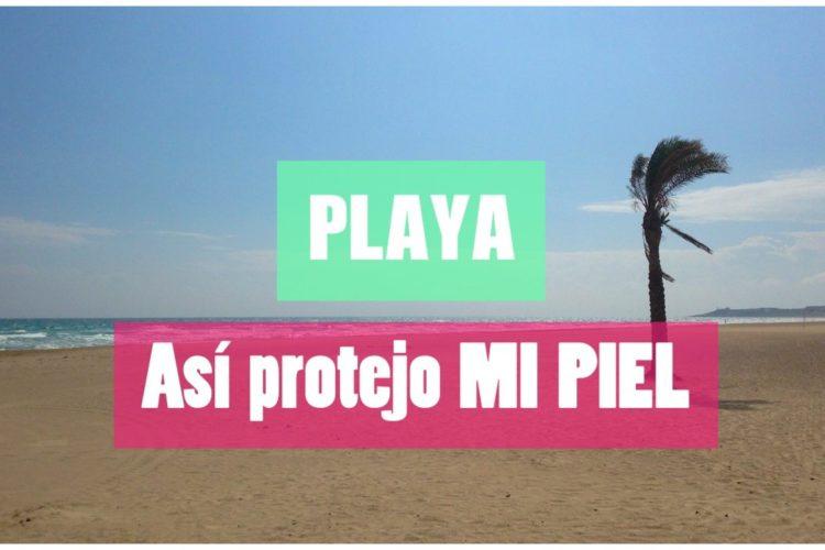 PLAYA: Así protejo mi piel