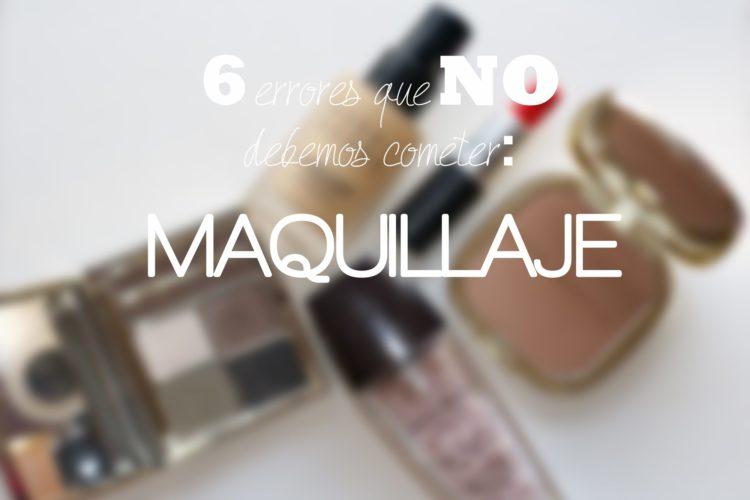 Maquillaje: 6 errores que NO debemos cometer
