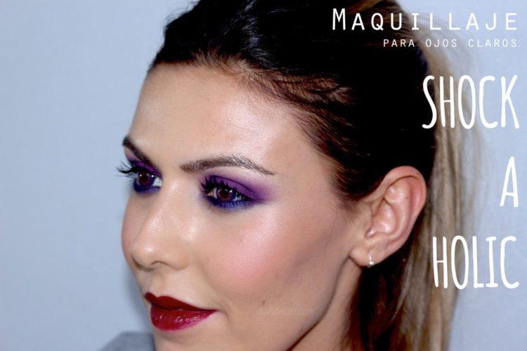 Maquillaje para ojos claros: Shock-a-holic